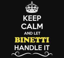 Keep Calm and Let BINETTI Handle it by Neilbry
