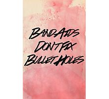 BandAids Don't FIx Bullet Holes Photographic Print
