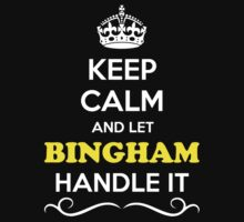 Keep Calm and Let BINGHAM Handle it by Neilbry