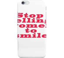 Stop telling to smile iPhone Case/Skin