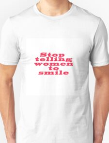 Stop telling to smile Unisex T-Shirt