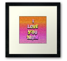 Beautiful Cushions/ Mothers day/I love you Mum Framed Print