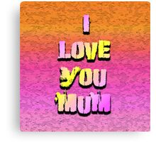 Beautiful Cushions/ Mothers day/I love you Mum Canvas Print