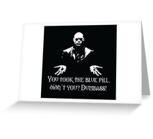 You Took The Blue Pill Didn't You? Dumbass! Greeting Card
