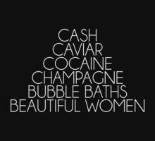 CASH, CAVIAR, COCAINE, CHAMPAGNE, BUBBLE BATHS, BEAUTIFUL WOMEN by hanelyn