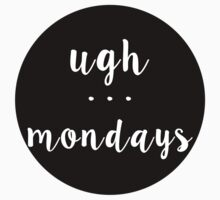 Ugh . . . Mondays Kids Tee