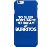To sleep Perchance to dream of burritos iPhone Case/Skin