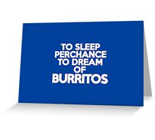 To sleep Perchance to dream of burritos Greeting Card