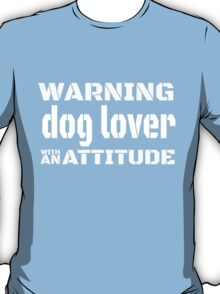 WARNING DOG LOVER WITH AN ATTITUDE T-Shirt