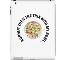 RUNNIN' THRU THE TRIX iPad Case/Skin