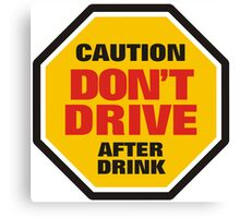 Traffic Sign Don't Drive After Drink Canvas Print