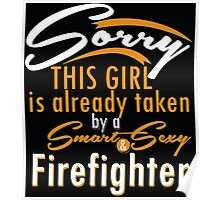 """""""Sorry This Girl is already taken by a Smart & Sexy Firefighter"""" Collection #800195 Poster"""