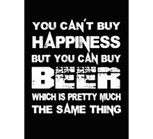 You Can't Buy Happiness But You Can Buy Beer Which Is Pretty Much The Same Thing - T-shirts & Hoodies Photographic Print