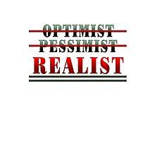 OPTIMIST - PESSIMIST - REALIST Photographic Print