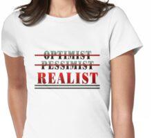 OPTIMIST - PESSIMIST - REALIST Womens Fitted T-Shirt