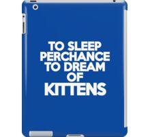 To sleep Perchance to dream of kittens iPad Case/Skin