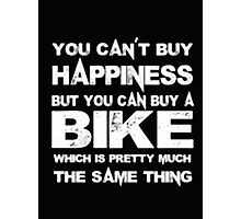 You Can't Buy Happiness But You Can Buy Bike Which Is Pretty Much The Same Thing - T-shirts & Hoodies Photographic Print