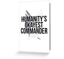 humanity's okayest commander Greeting Card