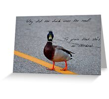 Why did the duck cross the road... Greeting Card