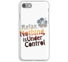 Relax, Nothing is Under Control iPhone Case/Skin