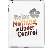 Relax, Nothing is Under Control iPad Case/Skin