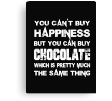 You Can't Buy Happiness But You Can Buy Chocolate Which Is Pretty Much The Same Thing - T-shirts & Hoodies Canvas Print