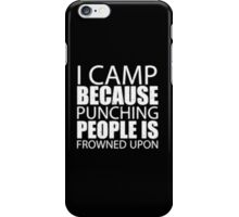 I Camp Because Punching People Is Frowned Upon - T-shirts & Hoodies iPhone Case/Skin