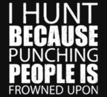 I Hunt Because Punching People Is Frowned Upon - T-shirts & Hoodies by anjaneyaarts