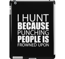 I Hunt Because Punching People Is Frowned Upon - T-shirts & Hoodies iPad Case/Skin