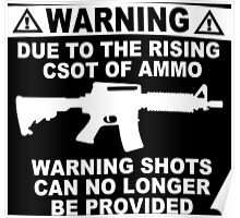 Warning due to the rising cost of ammo warning shots can no longer be provided funny geek nerd Poster