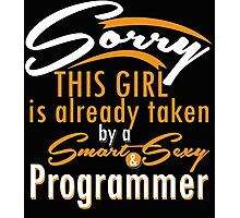 """""""Sorry This Girl is already taken by a Smart & Sexy Programmer"""" Collection #800202 Photographic Print"""