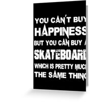 You Can't Buy Happiness But You Can Buy Skateboard Which Is Pretty Much The Same Thing - T-shirts & Hoodies Greeting Card