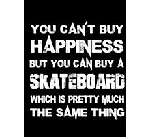 You Can't Buy Happiness But You Can Buy Skateboard Which Is Pretty Much The Same Thing - T-shirts & Hoodies Photographic Print