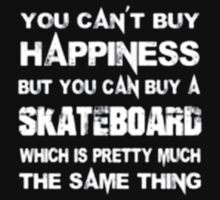 You Can't Buy Happiness But You Can Buy Skateboard Which Is Pretty Much The Same Thing - T-shirts & Hoodies by anjaneyaarts