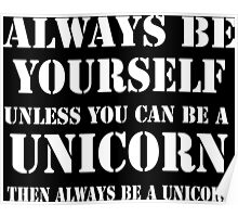 Always Be Yourself, Unless You Can Be A Unicorn, Then Always Be A Unicorn funy geek nerd Poster