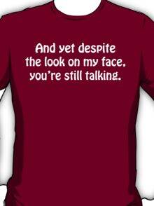 And Yet Despite The Look On My Face, You're Still Talking funny geek nerd T-Shirt