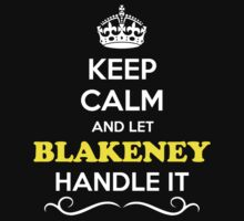Keep Calm and Let BLAKENEY Handle it by Neilbry
