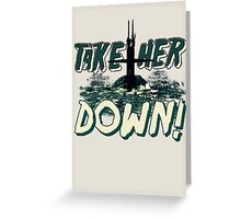 Take Her Down Greeting Card