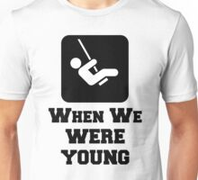 When We Were Young, Quote Unisex T-Shirt