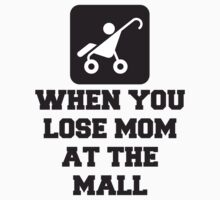 When You Lose Mom At The Mall, Quote T-Shirt