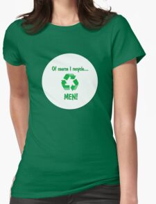 Of Course I Recycle T-Shirt