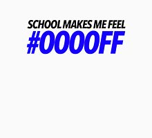 """SCHOOL MAKES ME FEEL BLUE"" Unisex T-Shirt"