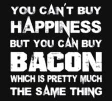 You Can't Buy Happiness But You Can Buy Bacon Which Is Pretty Much The Same Thing - T-shirts & Hoodies by anjaneyaarts