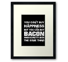 You Can't Buy Happiness But You Can Buy Bacon Which Is Pretty Much The Same Thing - T-shirts & Hoodies Framed Print