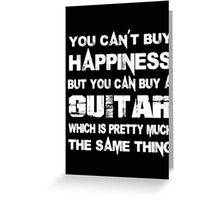 You Can't Buy Happiness But You Can Buy Guitar Which Is Pretty Much The Same Thing - T-shirts & Hoodies Greeting Card