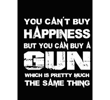 You Can't Buy Happiness But You Can Buy Gun Which Is Pretty Much The Same Thing - T-shirts & Hoodies Photographic Print