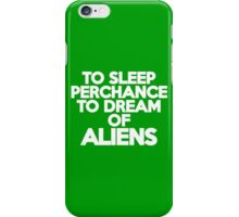 To sleep Perchance to dream of aliens iPhone Case/Skin
