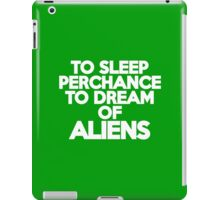 To sleep Perchance to dream of aliens iPad Case/Skin