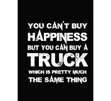 You Can't Buy Happiness But You Can Buy Truck Which Is Pretty Much The Same Thing - T-shirts & Hoodies Photographic Print