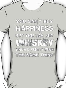 You Can't Buy Happiness But You Can Buy Whiskey Which Is Pretty Much The Same Thing - T-shirts & Hoodies T-Shirt